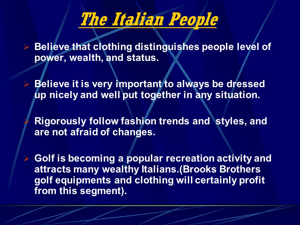 The Italian People Believe that clothing distinguishes people level of power, wealth, and status.