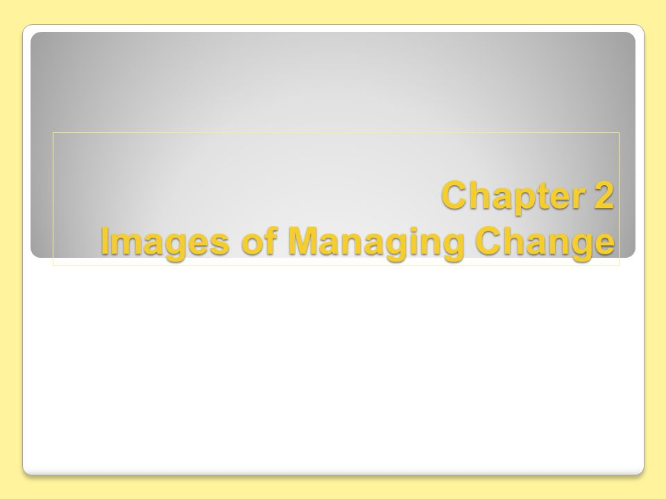 Chapter 2 Images of Managing Change