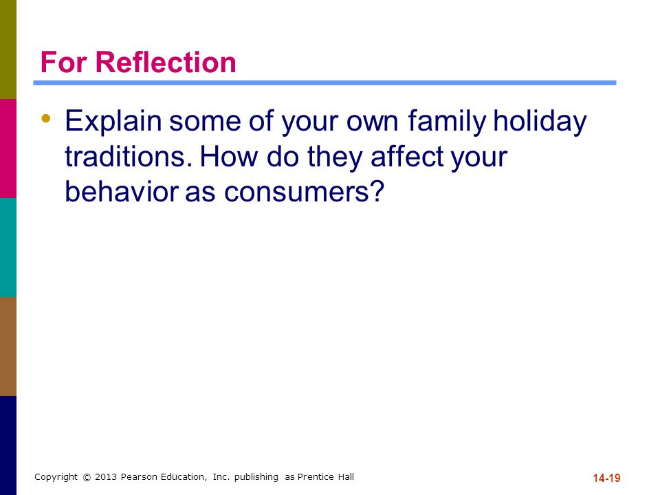 For Reflection Explain some of your own family holiday traditions. How do they affect your behavior as consumers