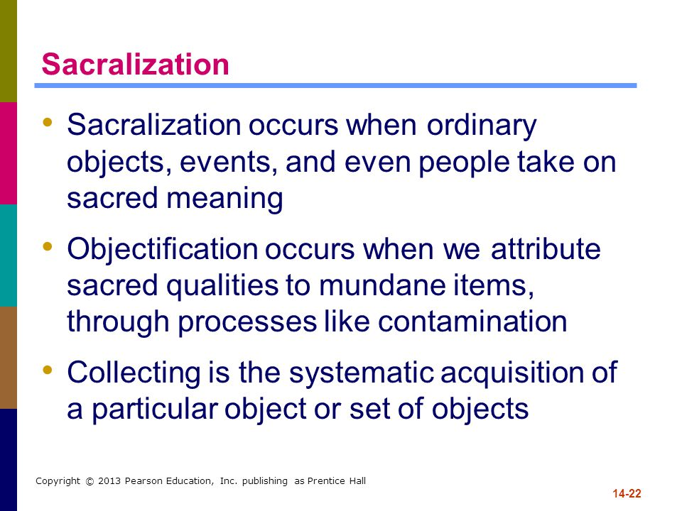 Sacralization Sacralization occurs when ordinary objects, events, and even people take on sacred meaning.
