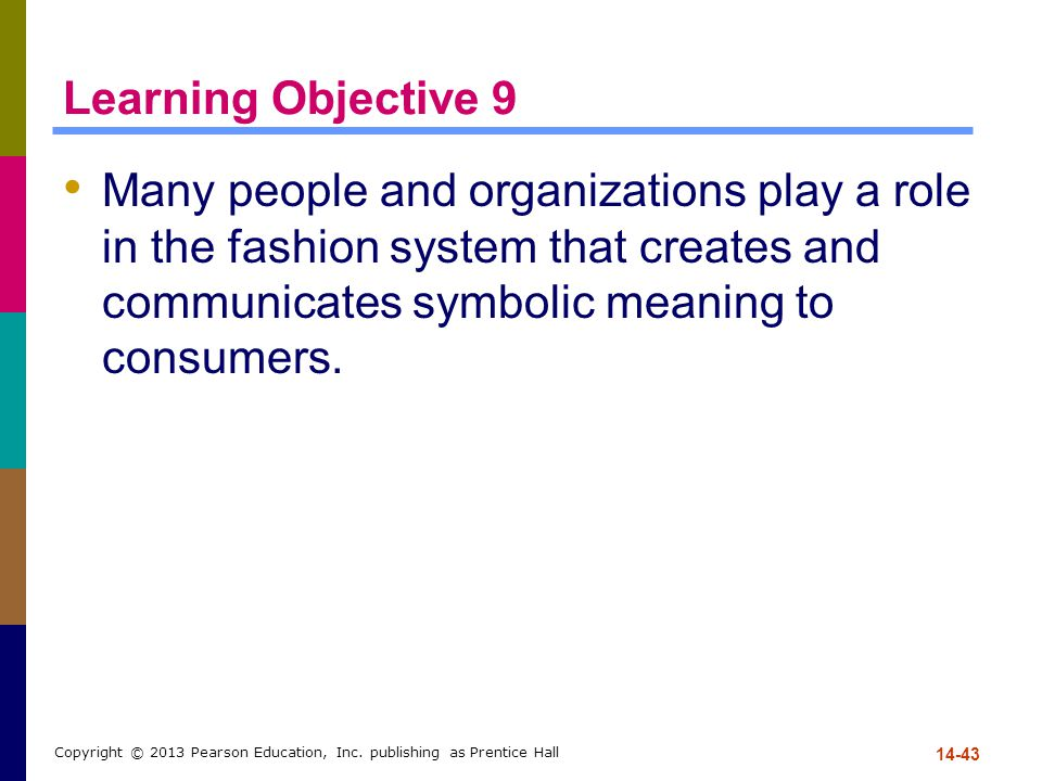 Learning Objective 9 Many people and organizations play a role in the fashion system that creates and communicates symbolic meaning to consumers.
