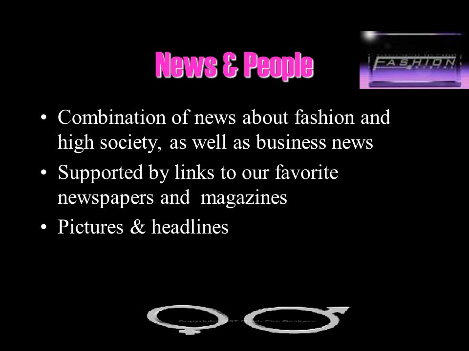 News & People Combination of news about fashion and high society, as well as business news.