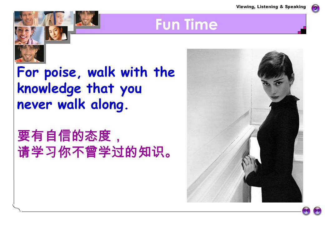 Fun Time For poise, walk with the knowledge that you never walk along.