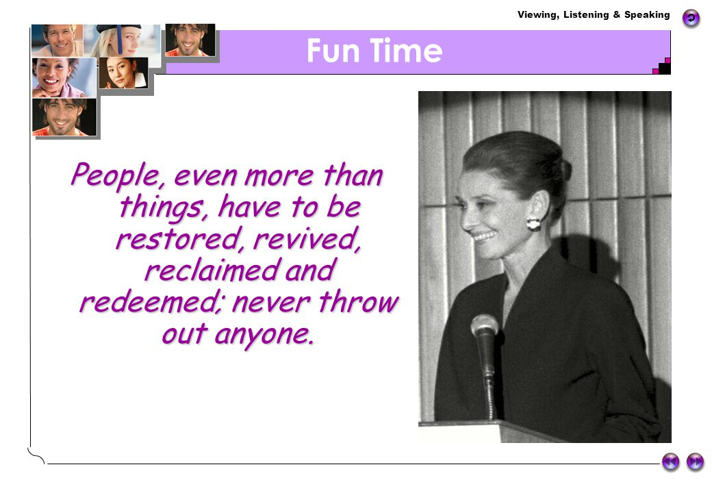 Fun Time People, even more than things, have to be restored, revived, reclaimed and redeemed; never throw out anyone.