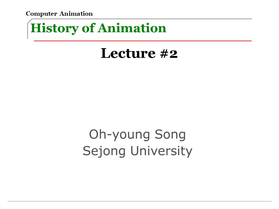Lecture #2 History of Animation Oh-young Song Sejong University