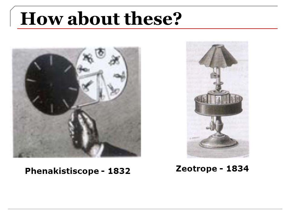 How about these Zeotrope - 1834 Phenakistiscope - 1832