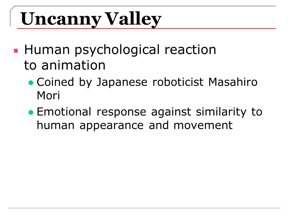 Uncanny Valley Human psychological reaction to animation