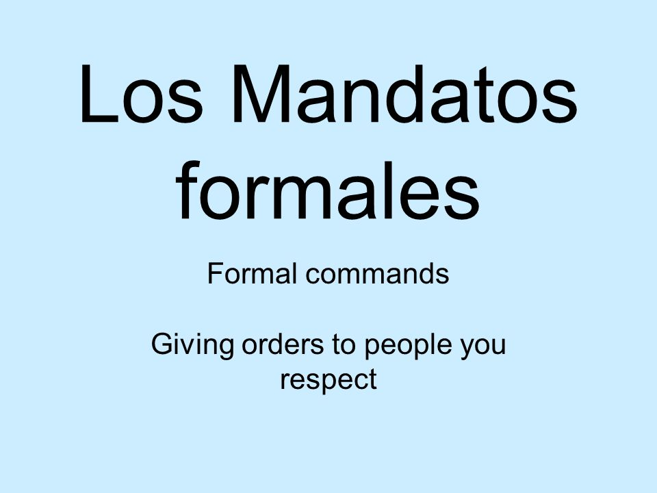 Formal commands Giving orders to people you respect