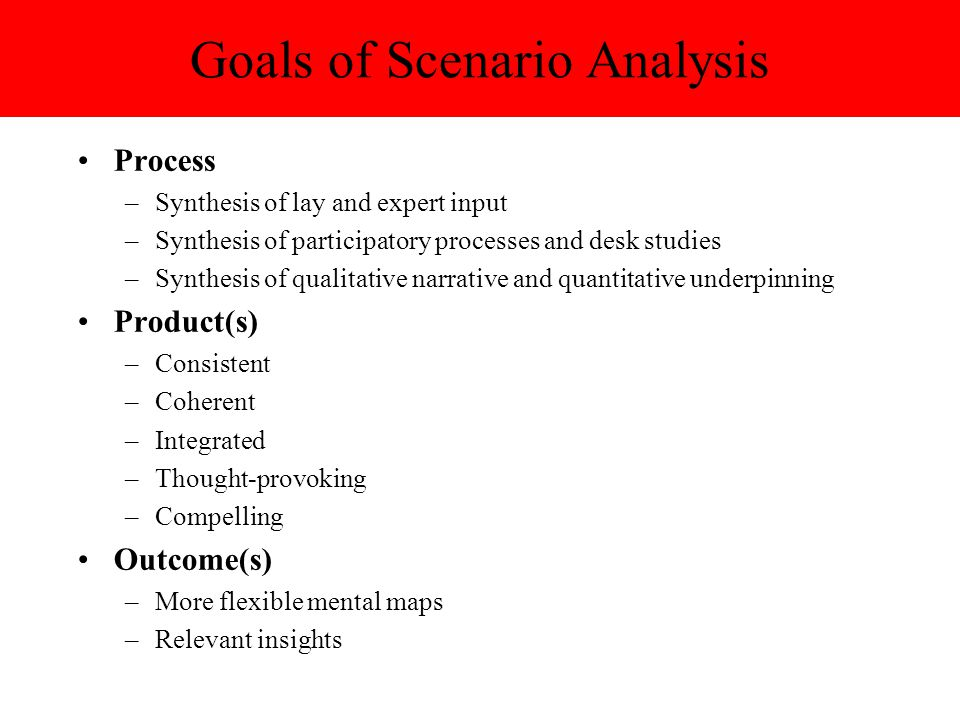 Goals of Scenario Analysis