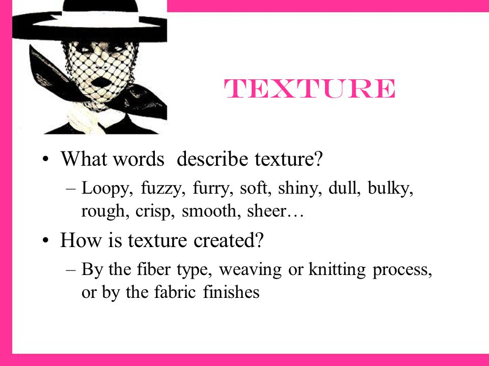 Texture What words describe texture How is texture created