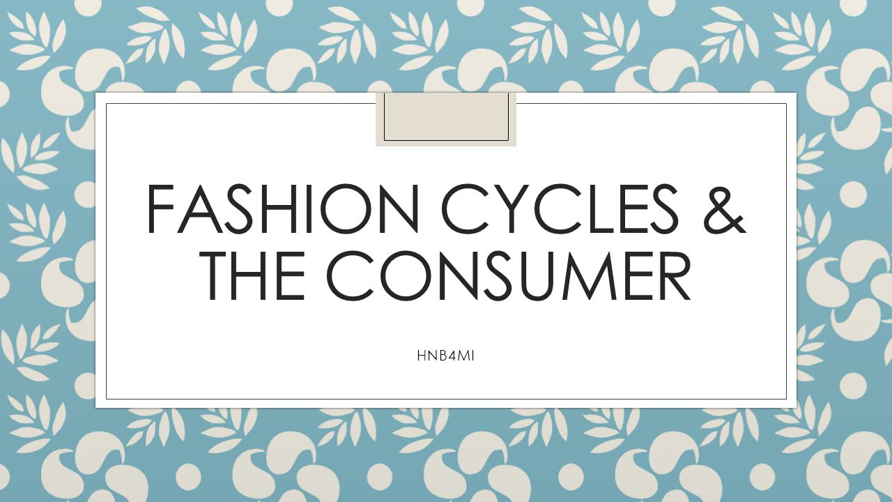 Fashion Cycles & the Consumer