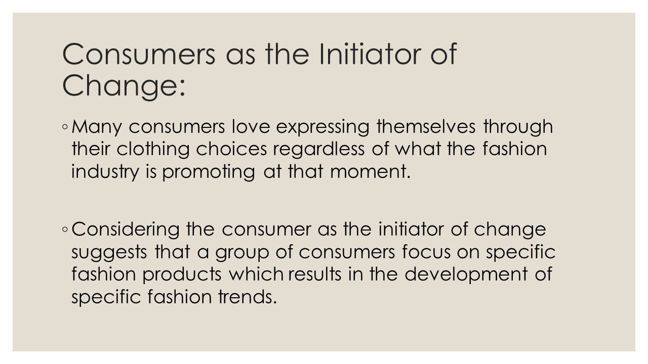 Consumers as the Initiator of Change: