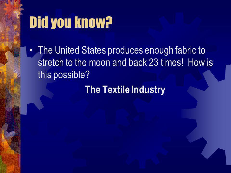 Did you know The United States produces enough fabric to stretch to the moon and back 23 times! How is this possible