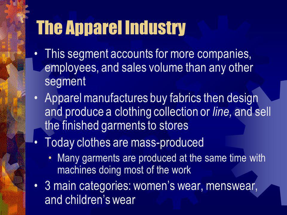 The Apparel Industry This segment accounts for more companies, employees, and sales volume than any other segment.