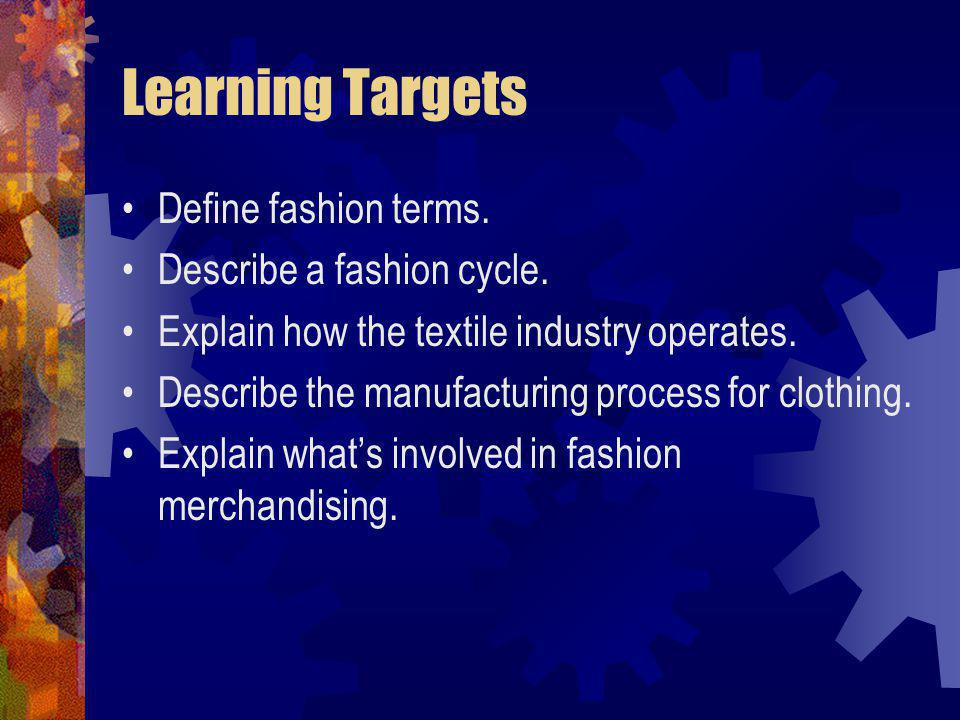 Learning Targets Define fashion terms. Describe a fashion cycle.