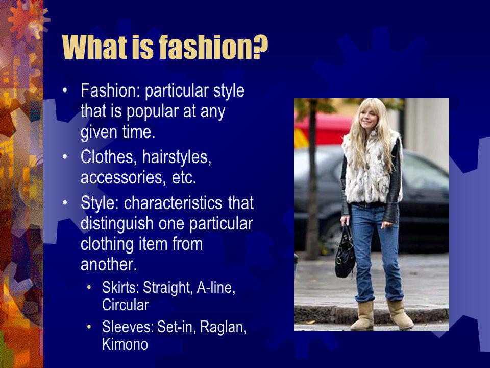 What is fashion Fashion: particular style that is popular at any given time. Clothes, hairstyles, accessories, etc.