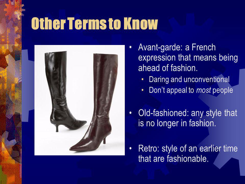 Other Terms to Know Avant-garde: a French expression that means being ahead of fashion. Daring and unconventional.