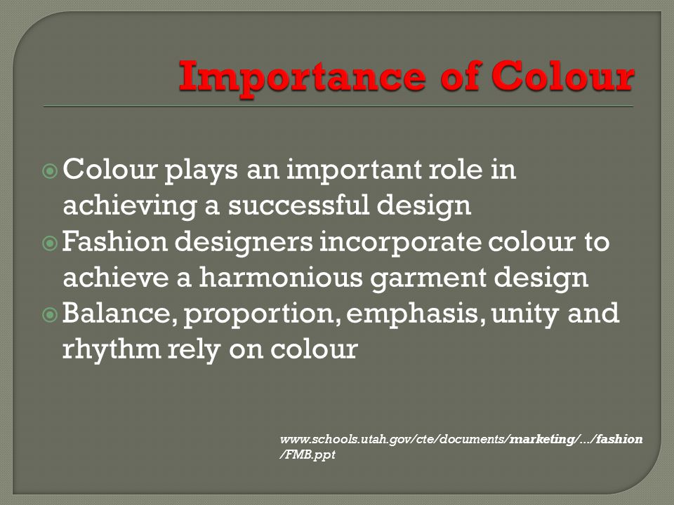 Importance of Colour Colour plays an important role in achieving a successful design.
