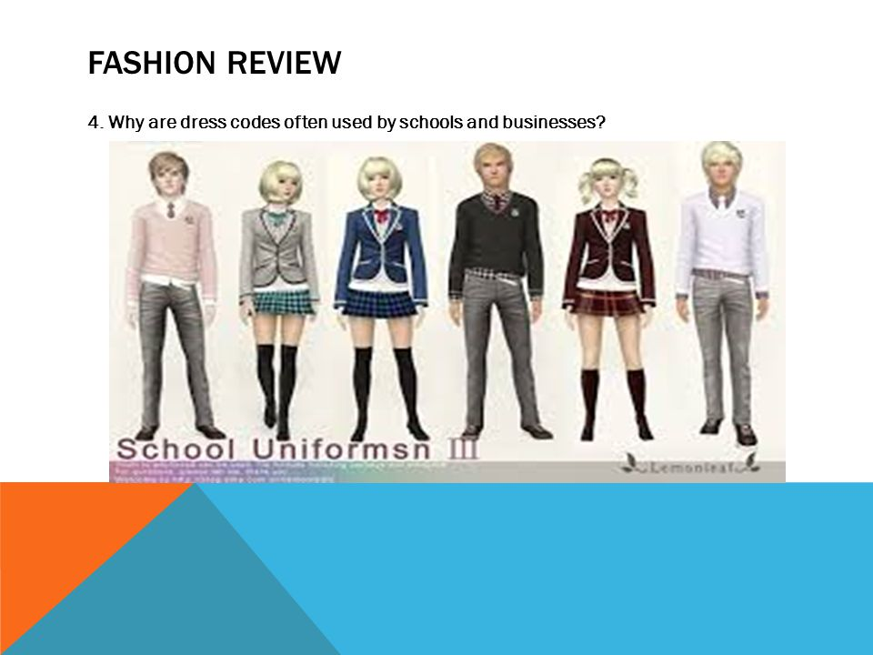 FASHION REVIEW 4. Why are dress codes often used by schools and businesses