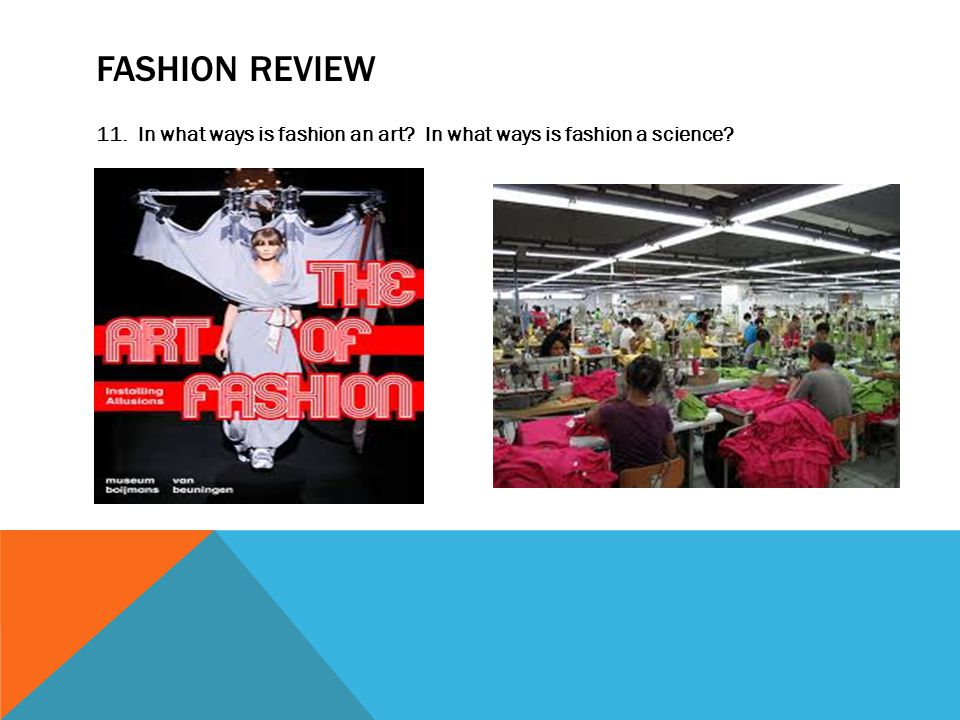 FASHION REVIEW 11. In what ways is fashion an art In what ways is fashion a science