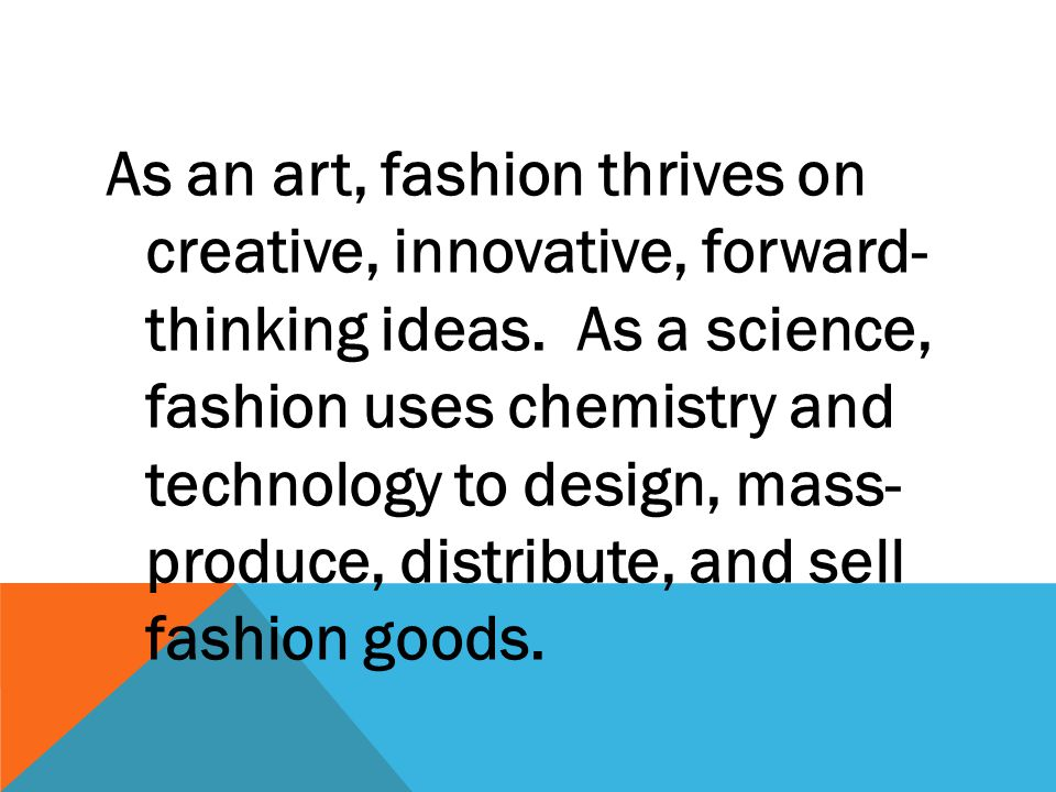 As an art, fashion thrives on creative, innovative, forward- thinking ideas.