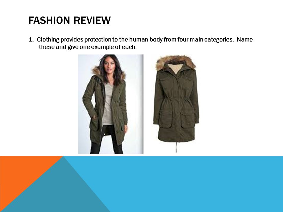 FASHION REVIEW 1. Clothing provides protection to the human body from four main categories.
