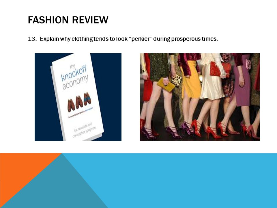 FASHION REVIEW 13. Explain why clothing tends to look perkier during prosperous times.