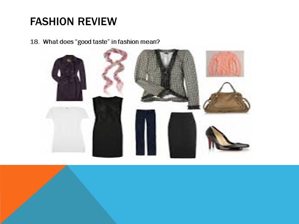 FASHION REVIEW 18. What does good taste in fashion mean