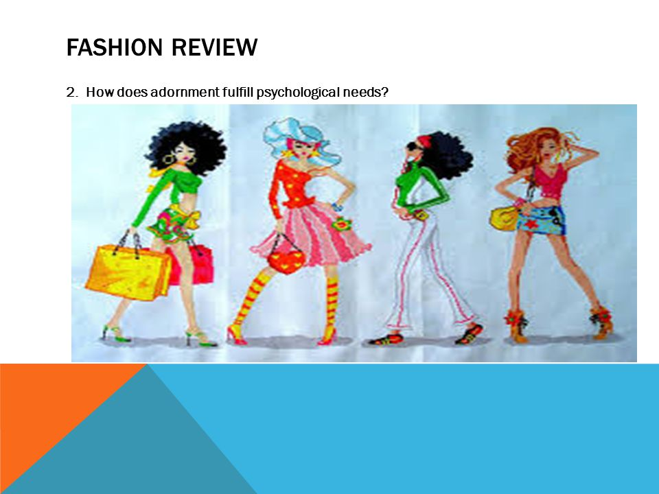 FASHION REVIEW 2. How does adornment fulfill psychological needs