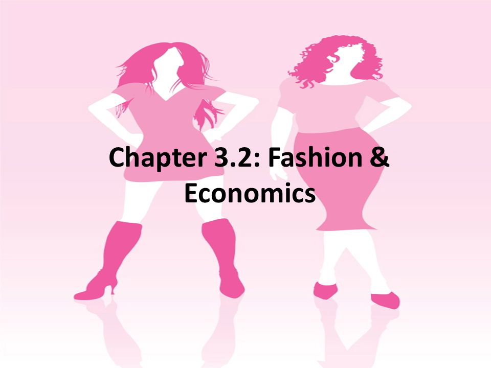 Chapter 3.2: Fashion & Economics