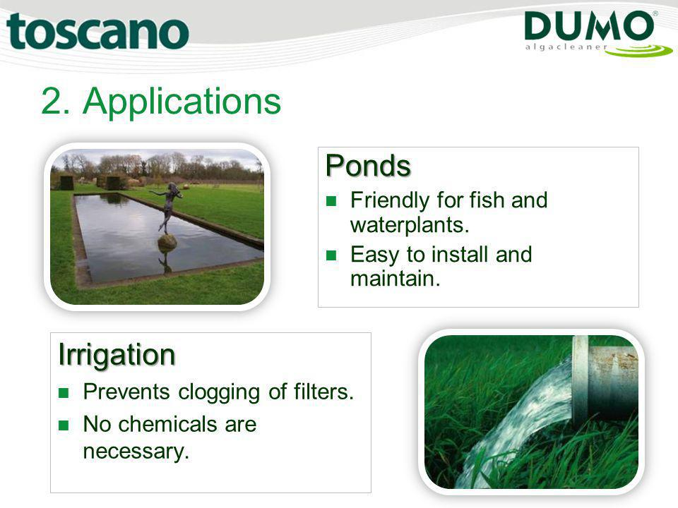 2. Applications Ponds Irrigation Friendly for fish and waterplants.