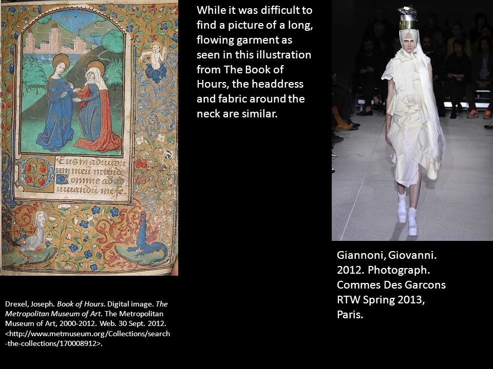 While it was difficult to find a picture of a long, flowing garment as seen in this illustration from The Book of Hours, the headdress and fabric around the neck are similar.