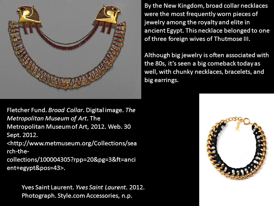 By the New Kingdom, broad collar necklaces were the most frequently worn pieces of jewelry among the royalty and elite in ancient Egypt. This necklace belonged to one of three foreign wives of Thutmose III.