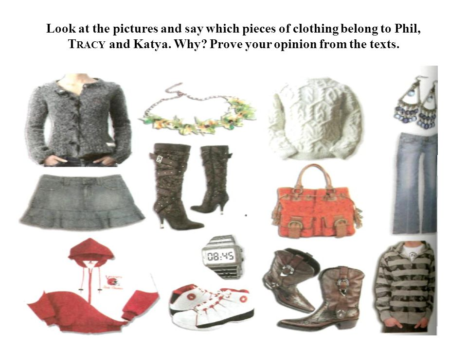 Look at the pictures and say which pieces of clothing belong to Phil, Tracy and Katya.