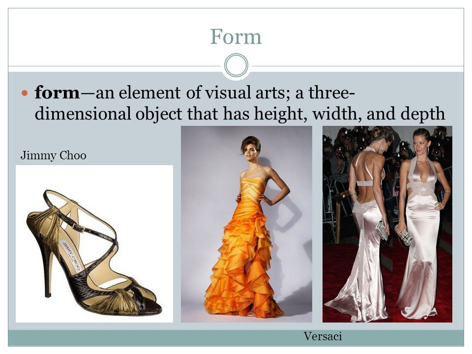 Form form—an element of visual arts; a three-dimensional object that has height, width, and depth. Jimmy Choo.