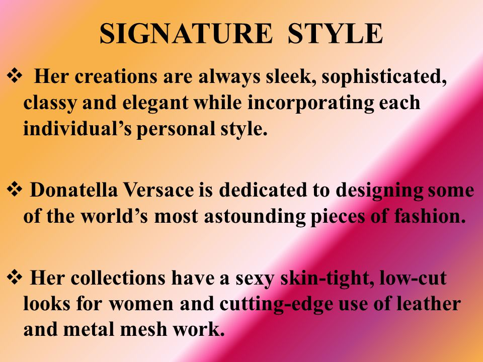 SIGNATURE STYLE Her creations are always sleek, sophisticated, classy and elegant while incorporating each individual's personal style.