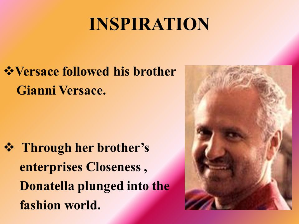 INSPIRATION Versace followed his brother Gianni Versace.
