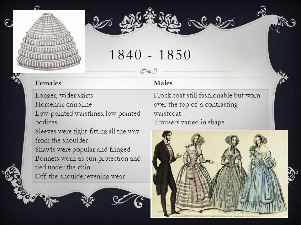 1840 - 1850 Females Males Longer, wider skirts Horsehair crinoline