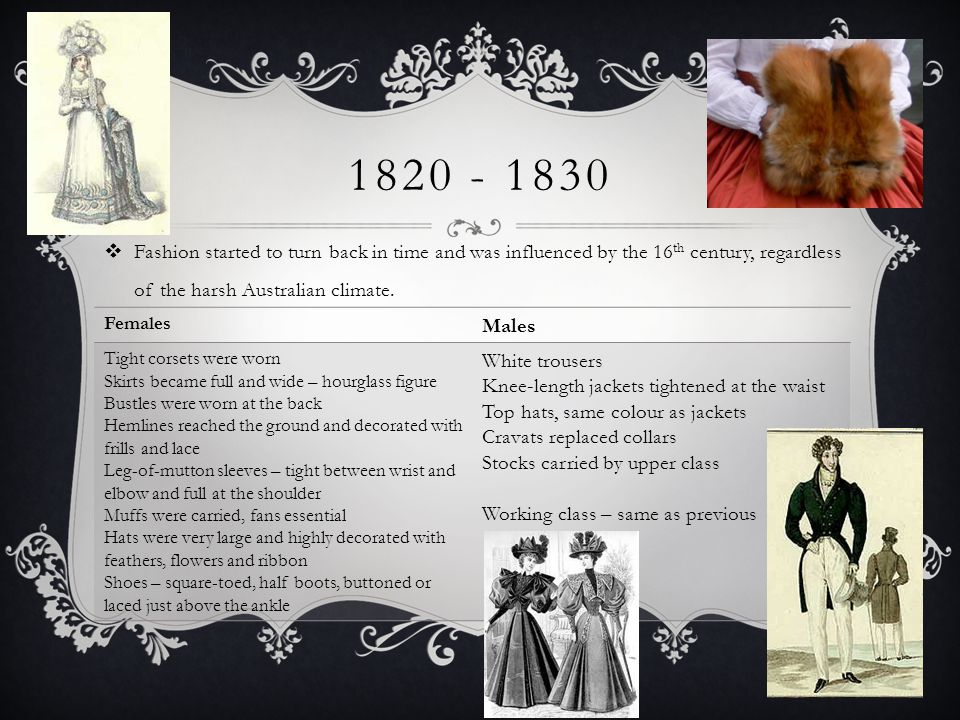 1820 - 1830 Fashion started to turn back in time and was influenced by the 16th century, regardless of the harsh Australian climate.
