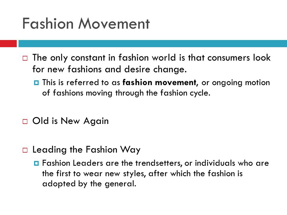 Fashion Movement The only constant in fashion world is that consumers look for new fashions and desire change.
