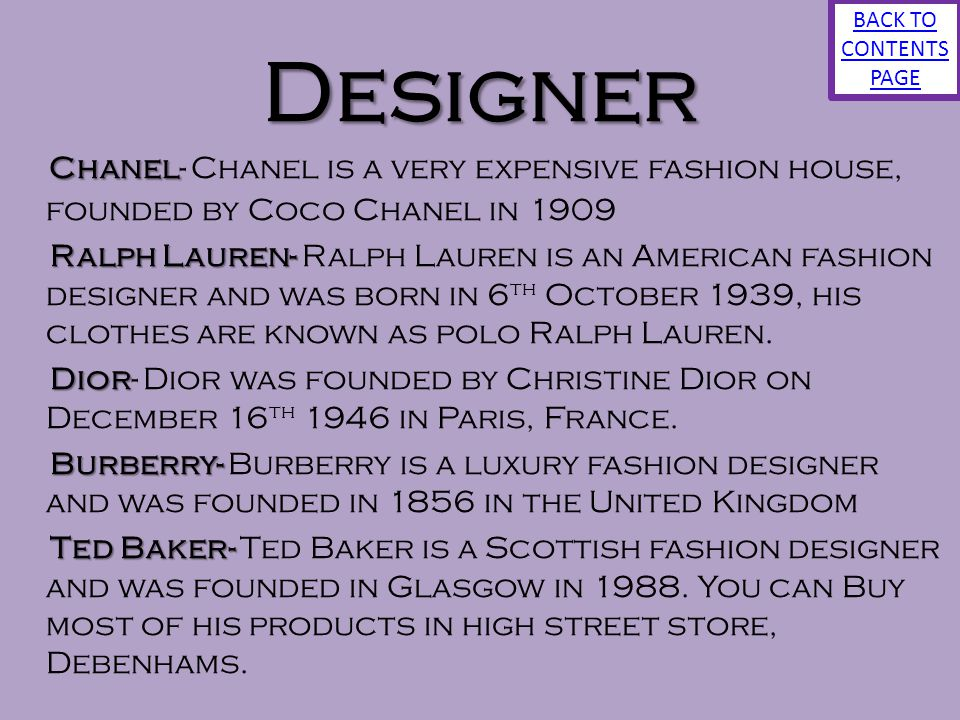 BACK TO CONTENTS PAGE Designer. Chanel- Chanel is a very expensive fashion house, founded by Coco Chanel in 1909.