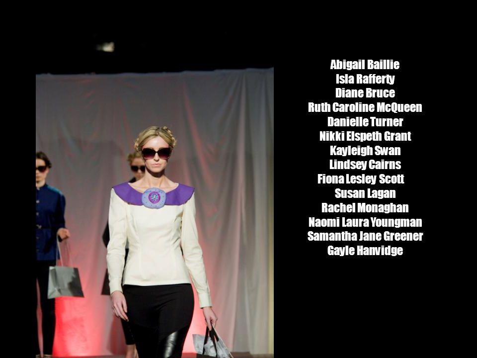 Abigail Baillie Isla Rafferty. Diane Bruce. Ruth Caroline McQueen. Danielle Turner. Nikki Elspeth Grant.