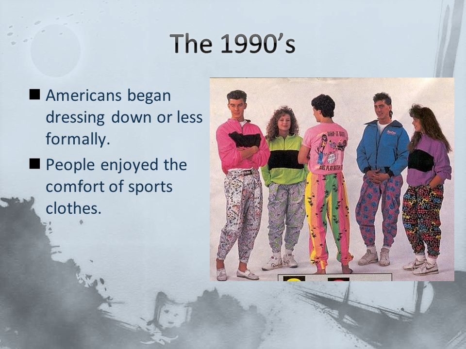 The 1990's Americans began dressing down or less formally.
