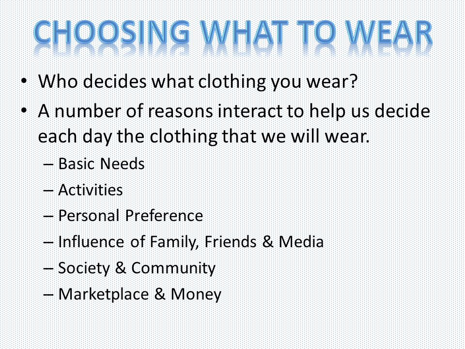 Choosing What to wear Who decides what clothing you wear