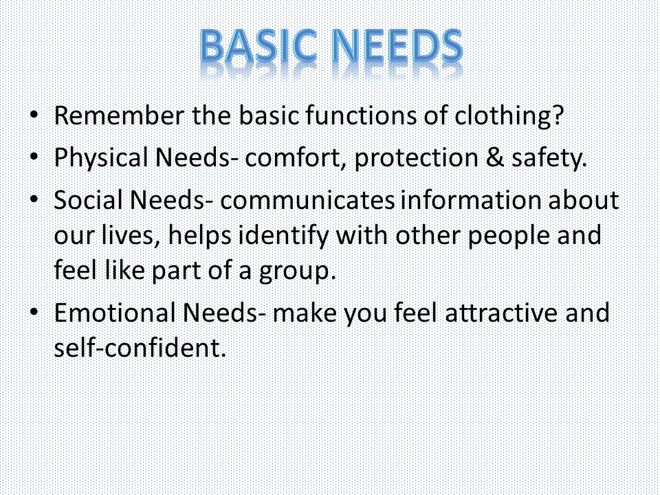 Basic Needs Remember the basic functions of clothing