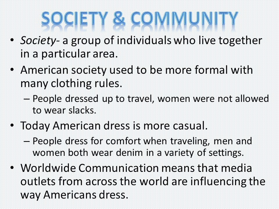 Society & Community Society- a group of individuals who live together in a particular area.