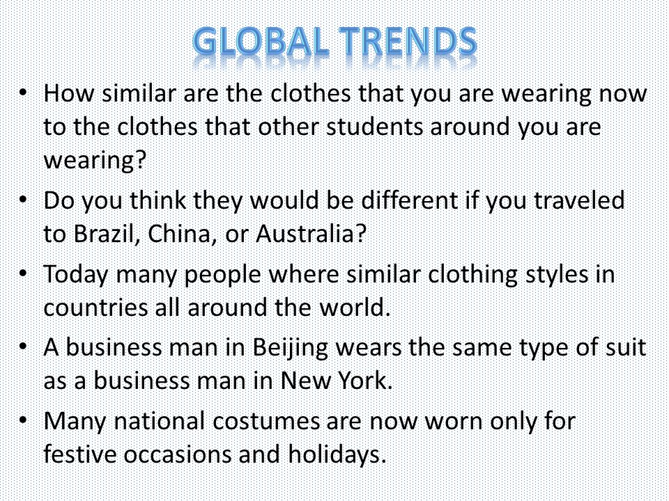 Global trends How similar are the clothes that you are wearing now to the clothes that other students around you are wearing