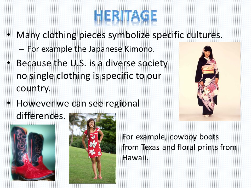 Heritage Many clothing pieces symbolize specific cultures.