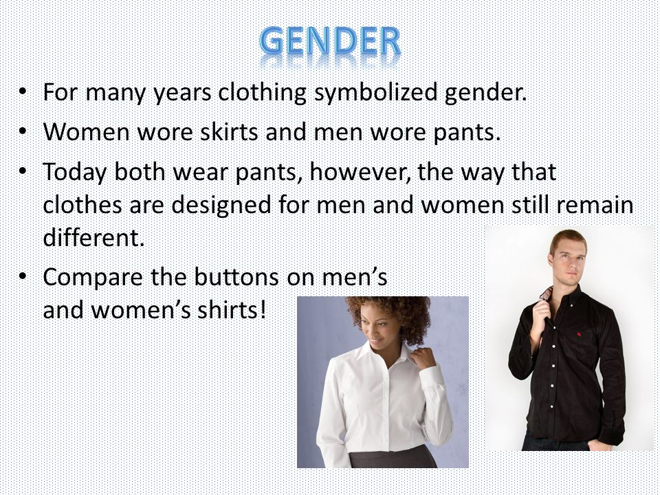 gender For many years clothing symbolized gender.