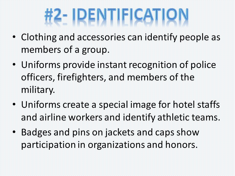 #2- Identification Clothing and accessories can identify people as members of a group.